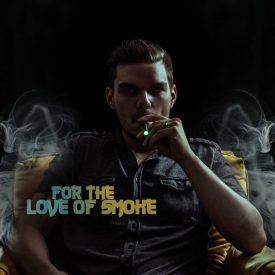 For The Love Of Smoke